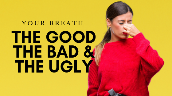 Your Breath – The Good, The Bad, & The Ugly